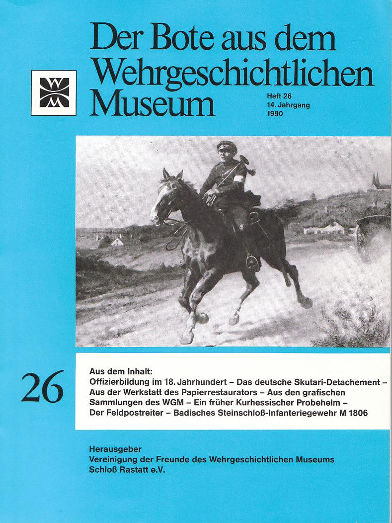 Der Bote aus dem wehrgeschichtlichen Museum/ Heft 26/1990:Aus dem Inhalt: Badisches Steinschloß-Infanterie-Gewehr,früher Kurhessischer Probehelm,deutsche Skutari-Detachement...