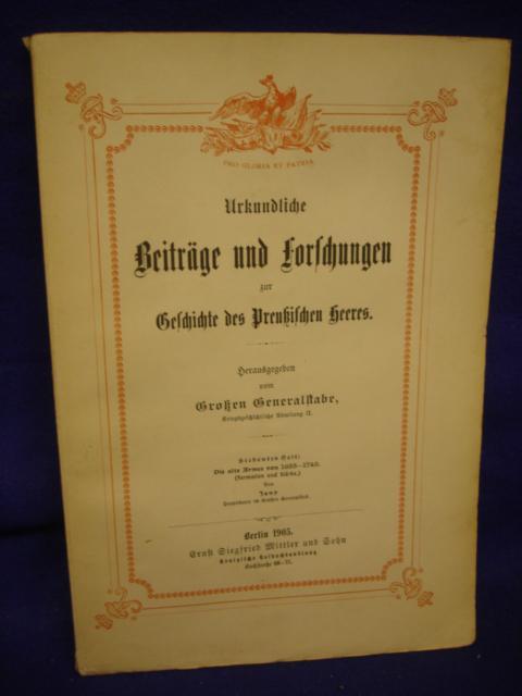 Urkundliche Beiträge und Forschungen zur Geschichte des Preußischen Heeres. Siebentes Heft: Die alte Armee von 1655-1740 ( Formation und Stärke ).
