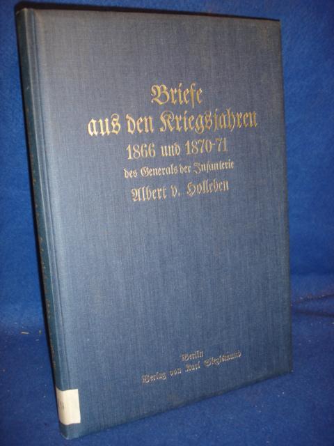 Briefe aus den Kriegsjahren 1866 und 1871/71 des General der Infanterie Albert v. Holleben.