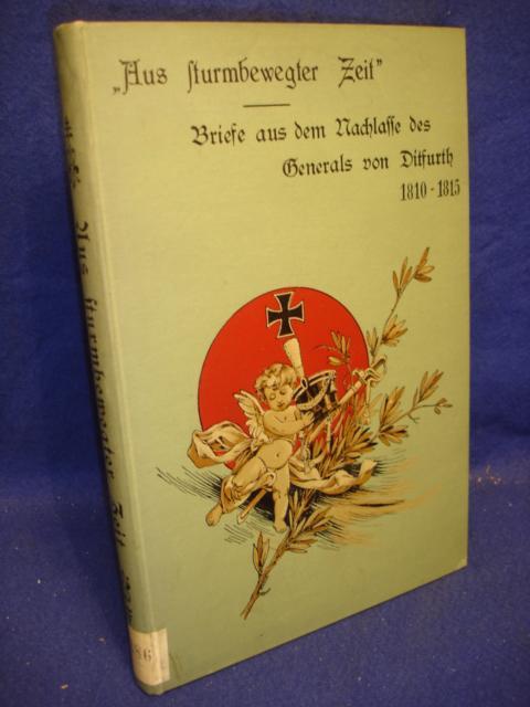 Aus sturmbewegter Zeit. Briefe aus dem Nachlasse des Generals der Infanterie von Ditfurth 1810 - 1815.