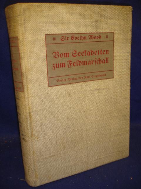 Vom Seekadetten zum Feldmarschall Autorisierte Übersetzung aus dem Englischen von Konteradmiral z. D. R. Plüddemann.