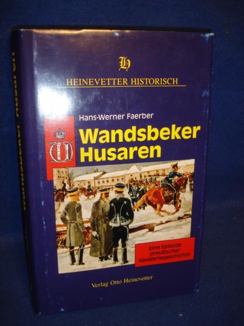 Wandsbeker Husaren. Eine Episode preußischer Kavalleriegeschichte über das Husaren-Regiment 15.