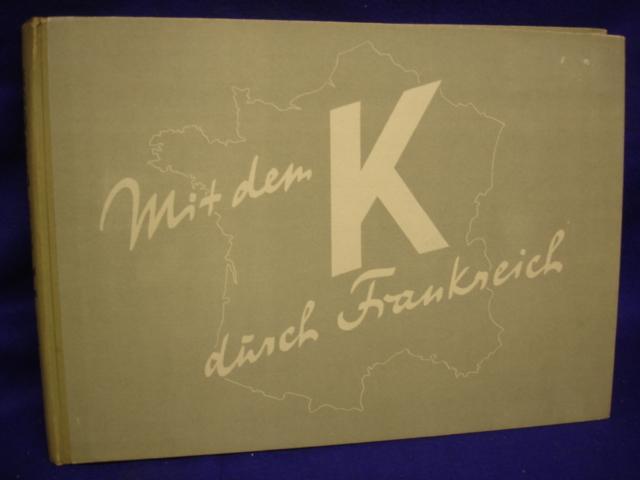 Mit dem K durch Frankreich. Erinnerungbilder der Gruppe von Kleist im Westfeldzug 1940.