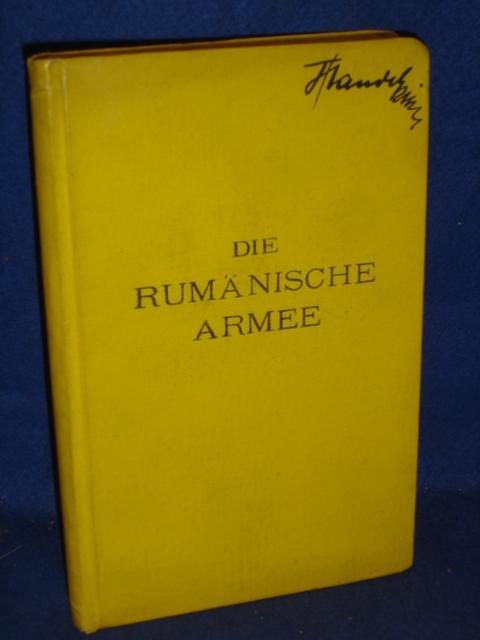 Die Rumänische Armee 1913. Orientierung über die Wehrmacht des Königreichs Rumänien,die Kriegsformationen des Heeres,Hauptwaffen und die rumänische Marine.