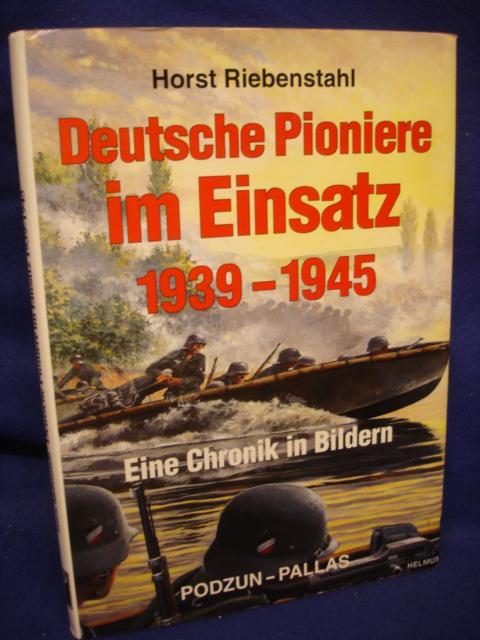Deutsche Pioniere im Einsatz 1935-1945. Eine Chronik in Bildern.