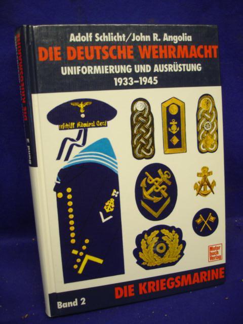 Die Deutsche Wehrmacht - Uniformierung und Ausrüstung 1933 bis 1945. Band 2: Die Kriegsmarine