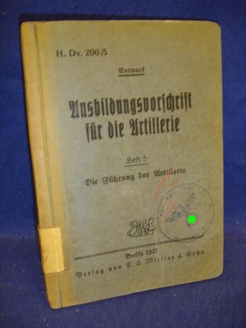 H. Dv. 200/5. Entwurf. Ausbildungsvorschrift für die Artillerie (A.V.A.). Heft 5: Die Führung der Artillerie.