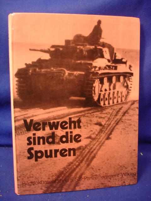 """Verweht sind die Spuren. Bilddokumentation SS-Panzerregiment 5 """"Wiking"""""""