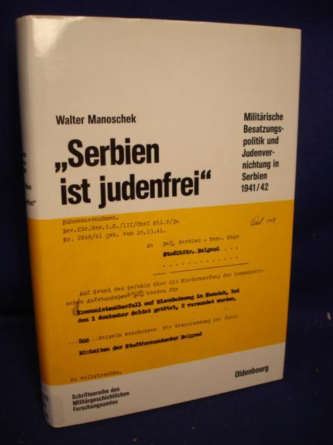 """Beiträge zur Militärgeschichte, Band 38: """"Serbien ist judenfrei"""" Militärische Besatzungspolitik und Judenvernichtung in Serbien 1941/42."""