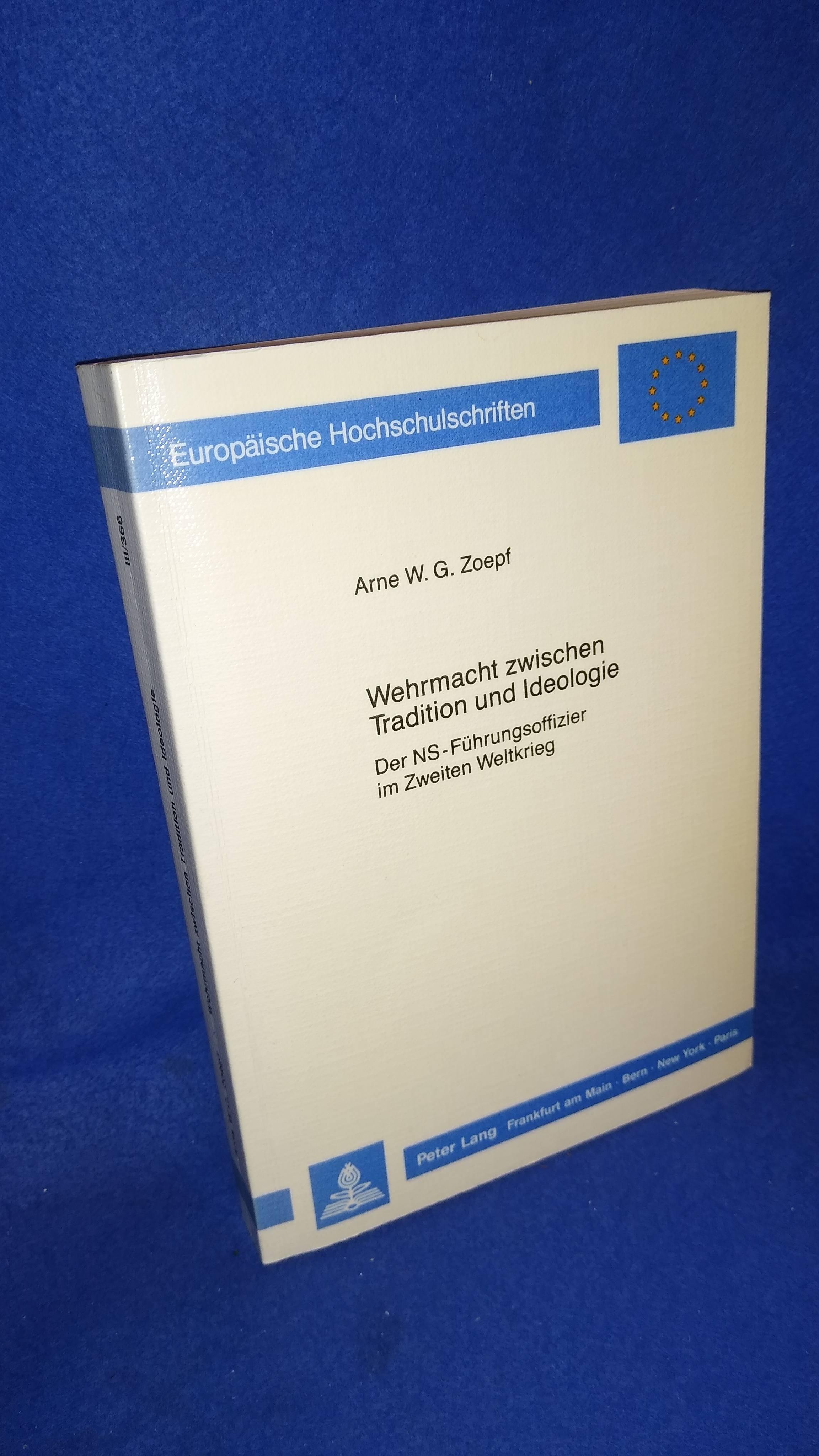Wehrmacht zwischen Tradition und Ideologie Der NS-Führungsoffizier im Zweiten Weltkrieg. Vergriffenes Exemplar!