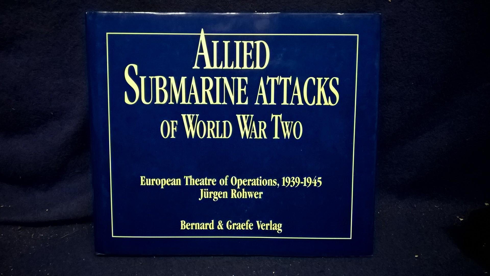 Allied Submarine Attacks of World War Two. European Theatre of Operations, 1939-1945.