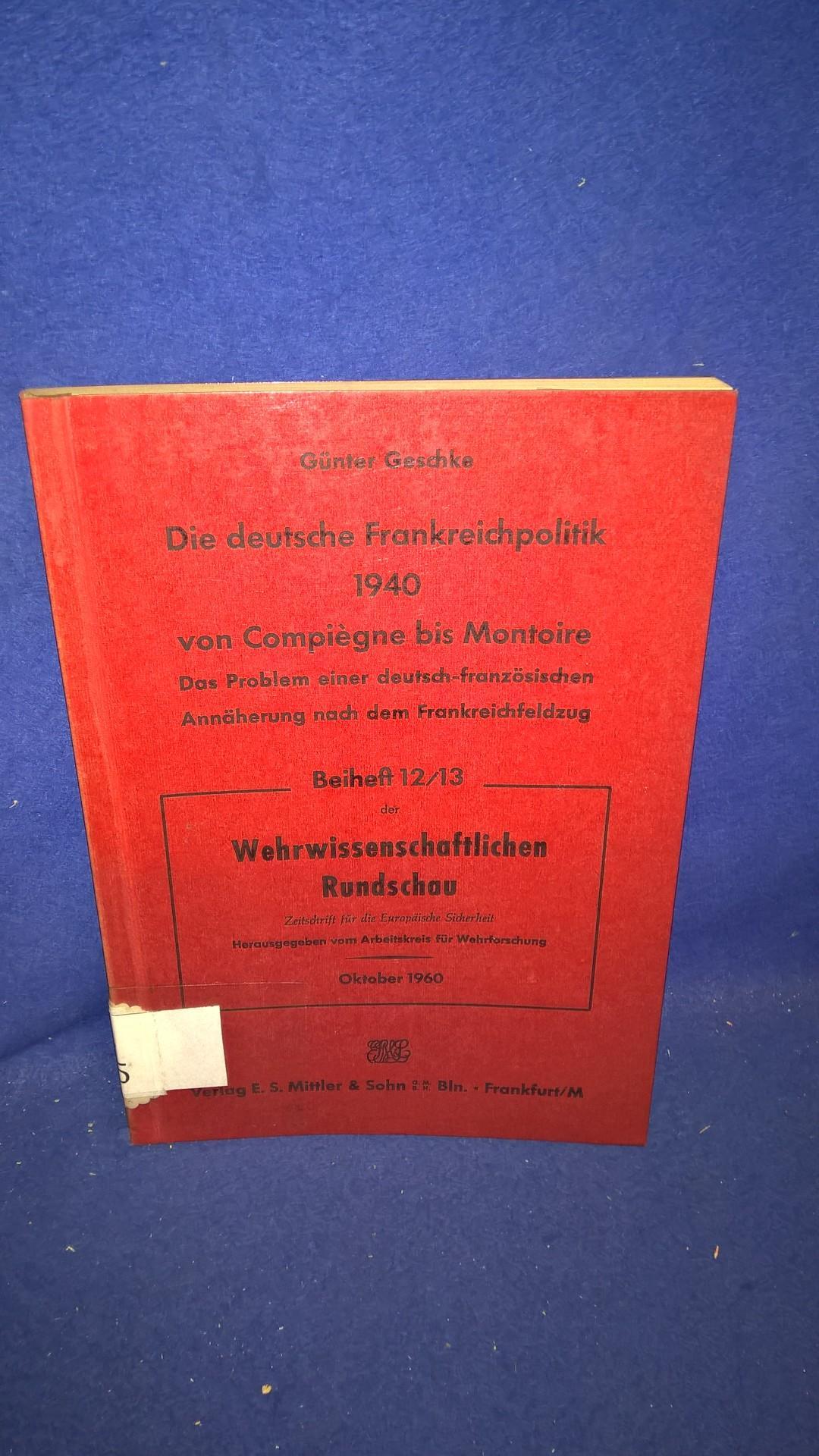 Die deutsche Frankreichpolitik 1940 von Compiègne bis Montoire. Das Problem einer deutsch-französischen Annäherung nach dem Frankreichfeldzug.