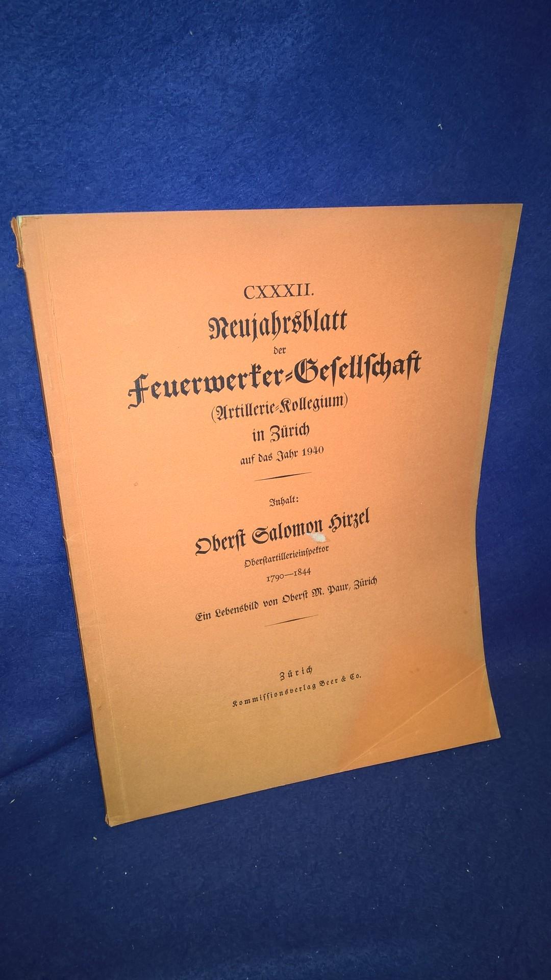 Oberst Salomon Hirzel. Oberstartillerieinspektor 1790-1844. Aus der Reihe: Neujahrsblatt der Feuerwerker-Gesellschaft ( Artillerie-Kollegium ) in Zürich auf das Jahr 1940.