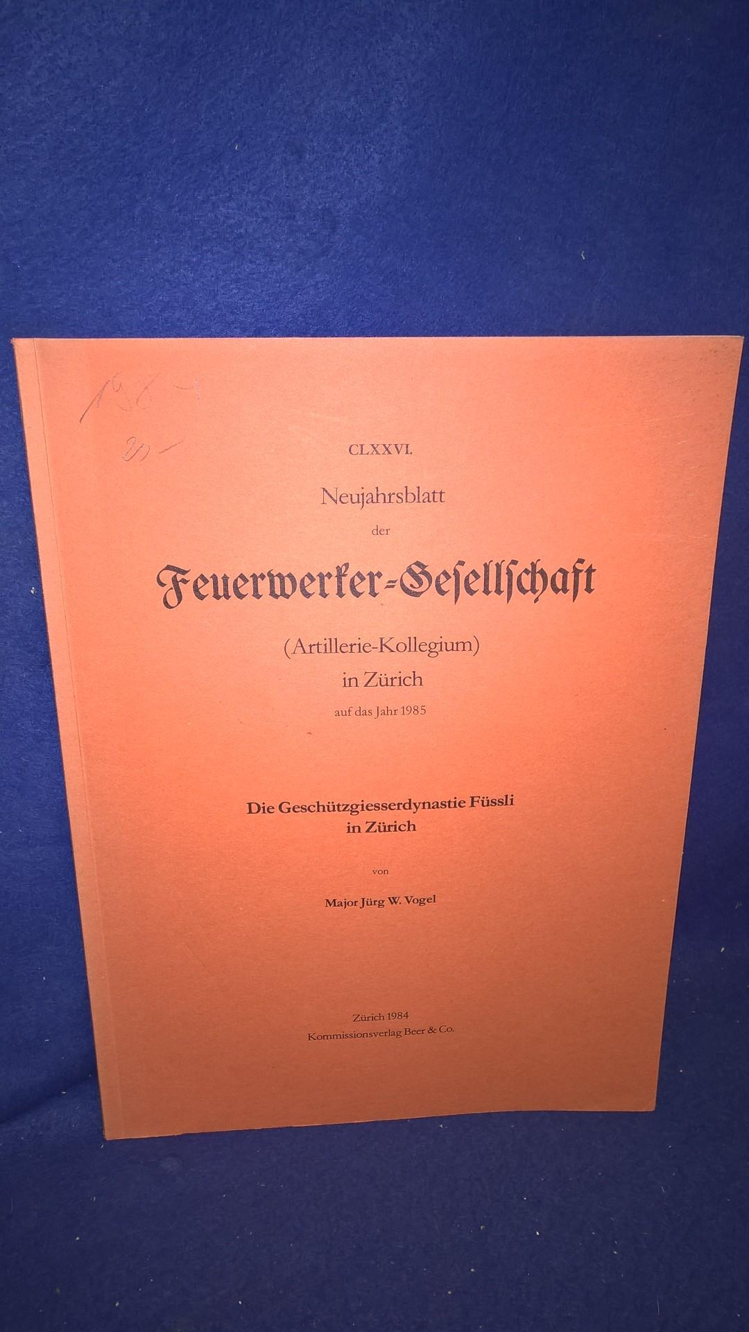 Die Geschützgiesserdynastie Füssli in Zürich. Aus der Reihe: Neujahrsblatt der Feuerwerker-Gesellschaft ( Artillerie-Kollegium ) in Zürich auf das Jahr 1985.