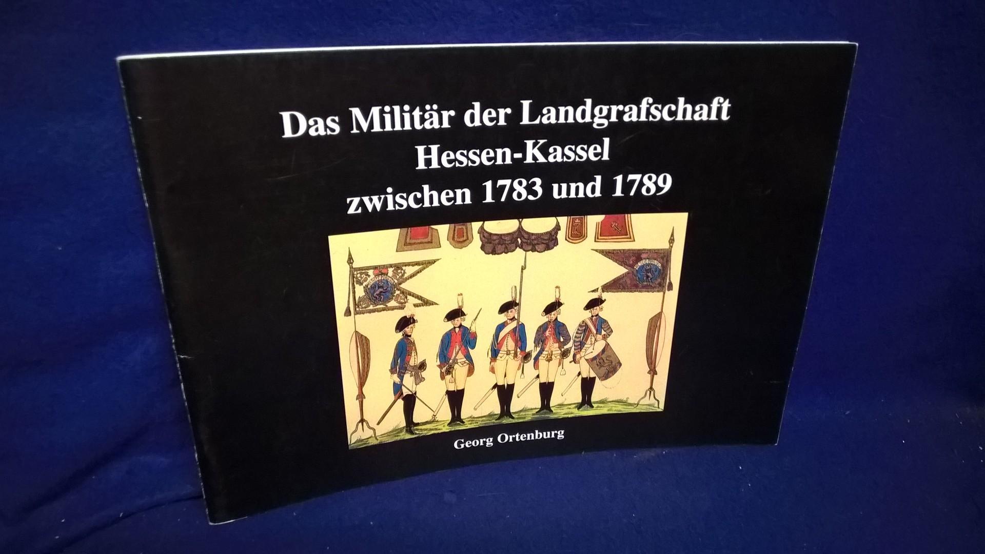 Das Militär der Landgrafschaft Hessen-Kassel zwischen 1783 und 1789.