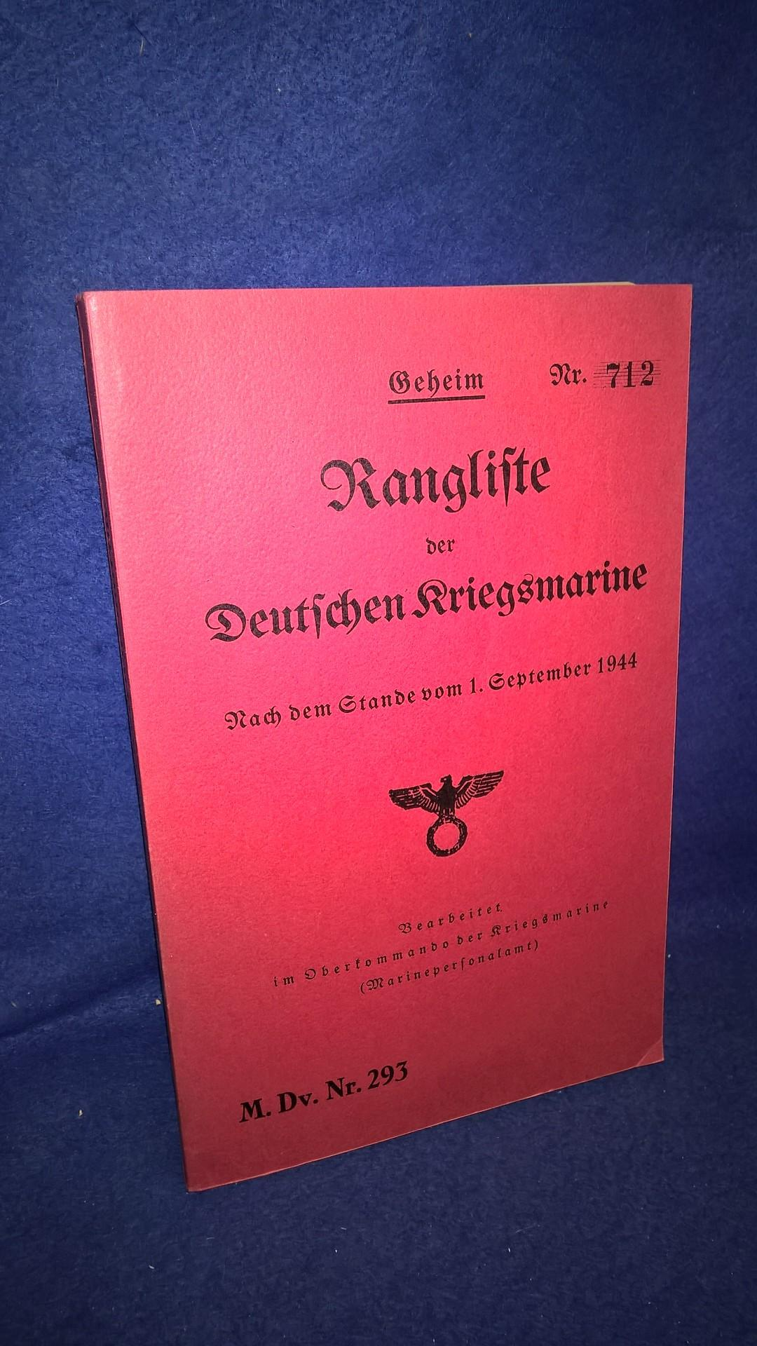 Rangliste der Deutschen Kriegsmarine. Nach dem Stande vom 1. September 1944. Bearbeitet im Oberkommando der Kriegsmarine (Marinepersonalamt). M. Dv. Nr. 293. Nachdruck!