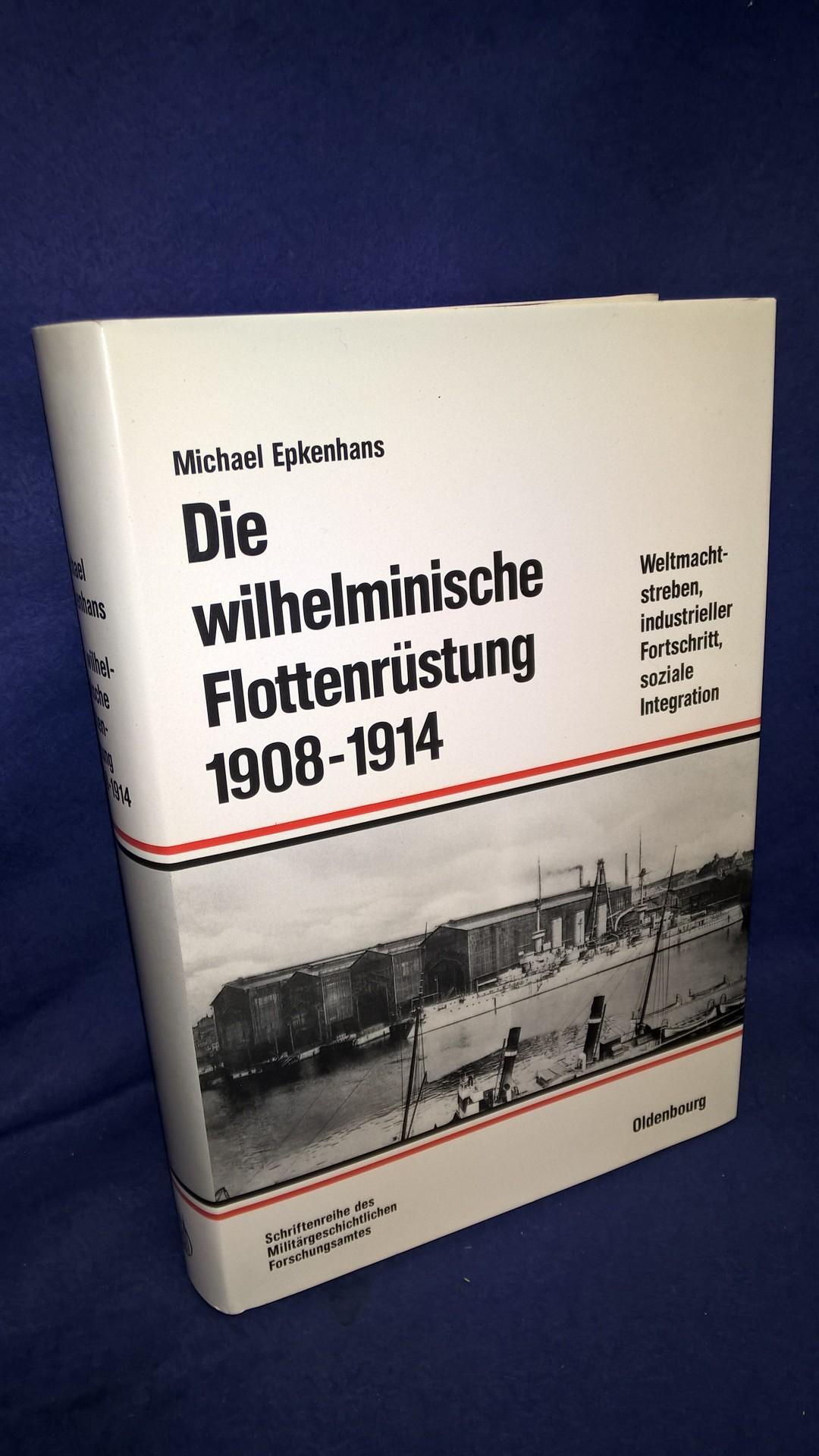 Beiträge zur Militärgeschichte, Band 32: Die wilhelminische Flottenrüstung 1908 - 1914. Weltmachtstreben, industrieller Fortschritt, soziale Integration.