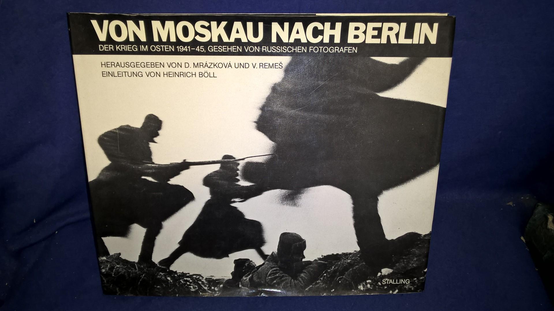 Von Moskau nach Berlin - Der Krieg im Osten 1941 - 45, gesehrn von russischen Fotografen.