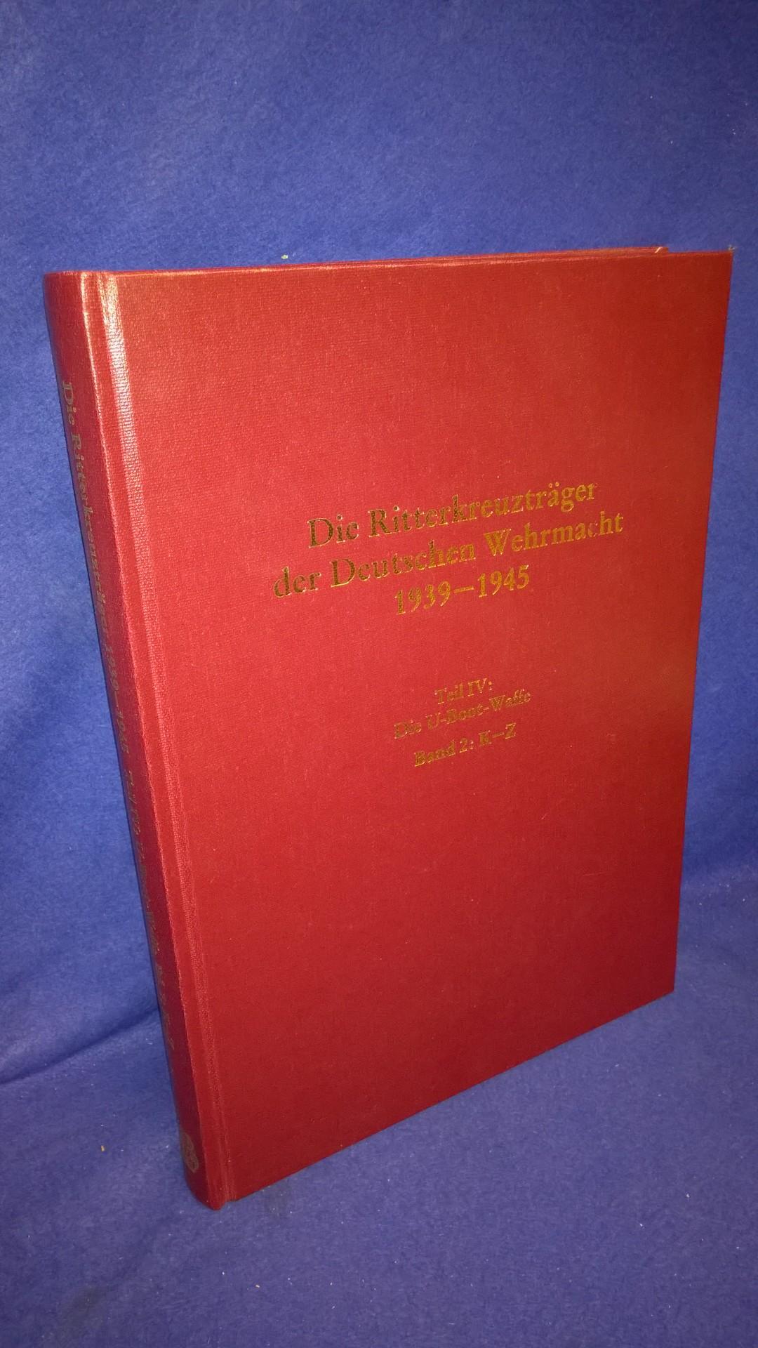 Die Ritterkreuzträger der Deutschen Wehrmacht 1939 - 1945 - Teil IV: Die U-Boot-Waffe, Bd. 2: K-Z.