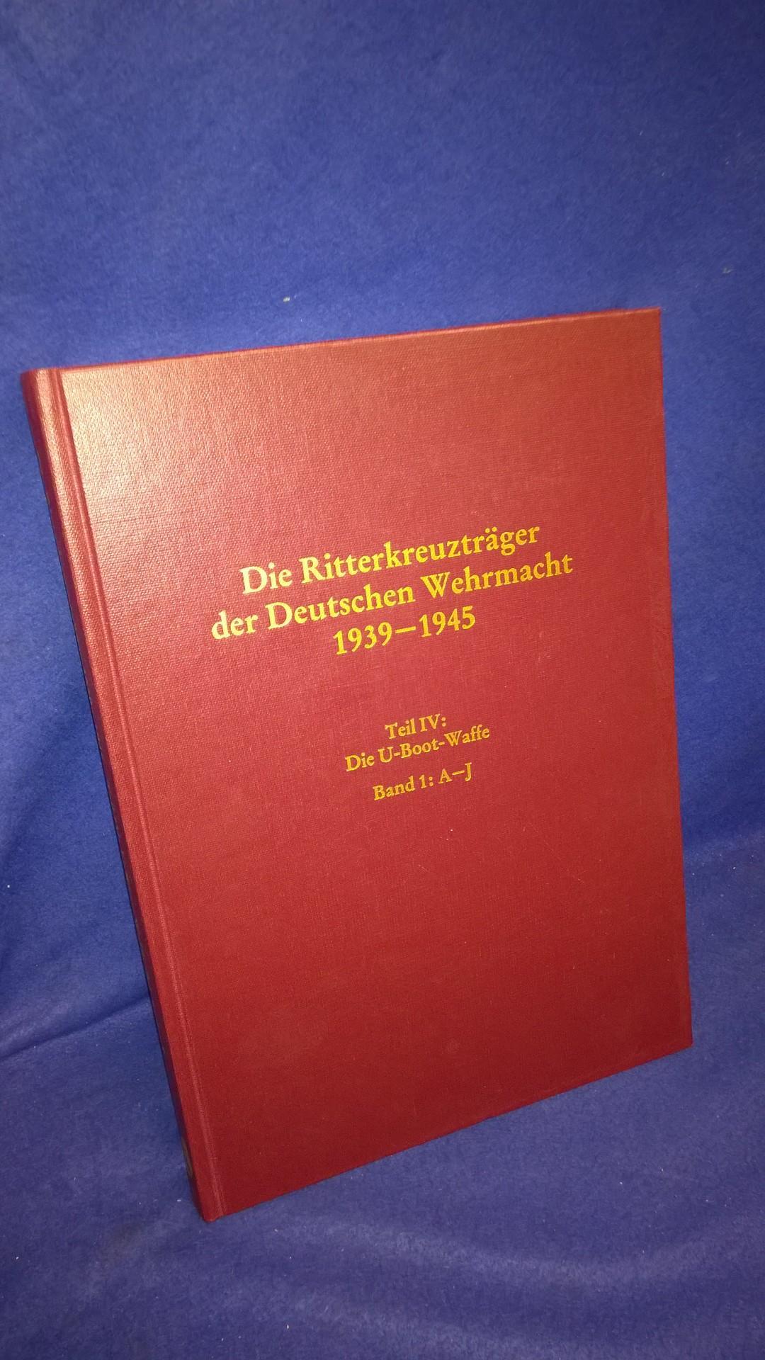 Die Ritterkreuzträger der Deutschen Wehrmacht 1939 - 1945 - Teil IV: Die U-Boot-Waffe, Bd. 1: A-J.