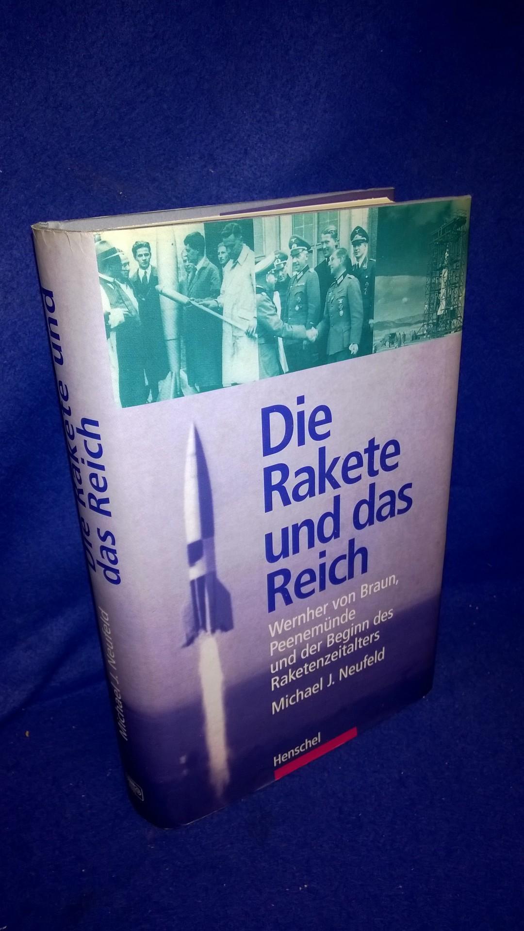Die Rakete und das Reich. Wernher von Braun, Peenemünde und der Beginn des Raketenzeitalters.