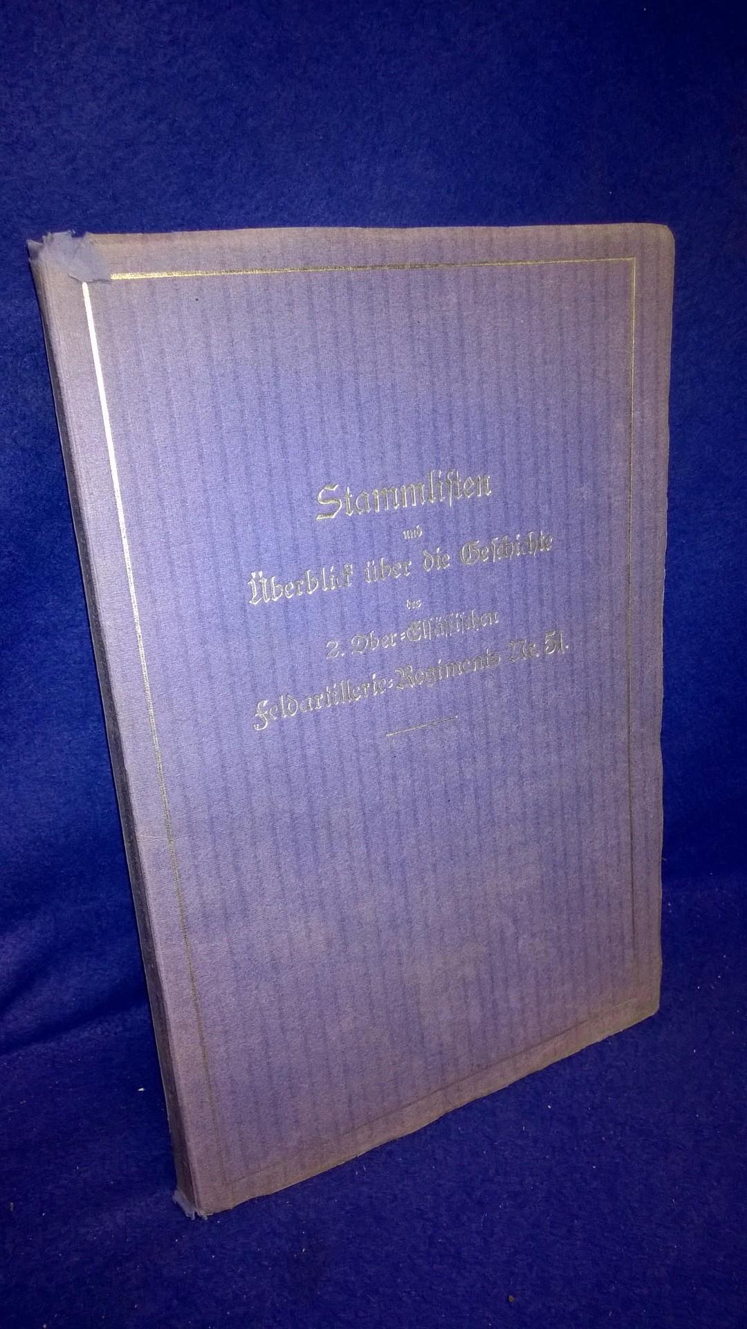 Stammlisten und Überblick über die Geschichte des Ober-Elsässischen Feldartillerie-Regiments Nr. 51. Abgeschlossen mit dem 27. Januar 1913.
