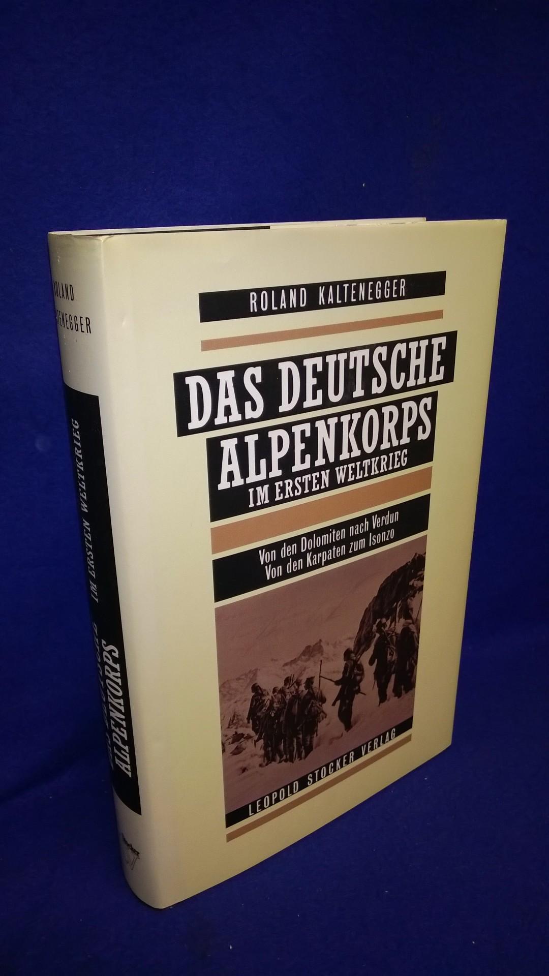 Das deutsche Alpenkorps im Ersten Weltkrieg. Von den Dolomiten nach Verdun, von den Karpaten zum Isonzo.