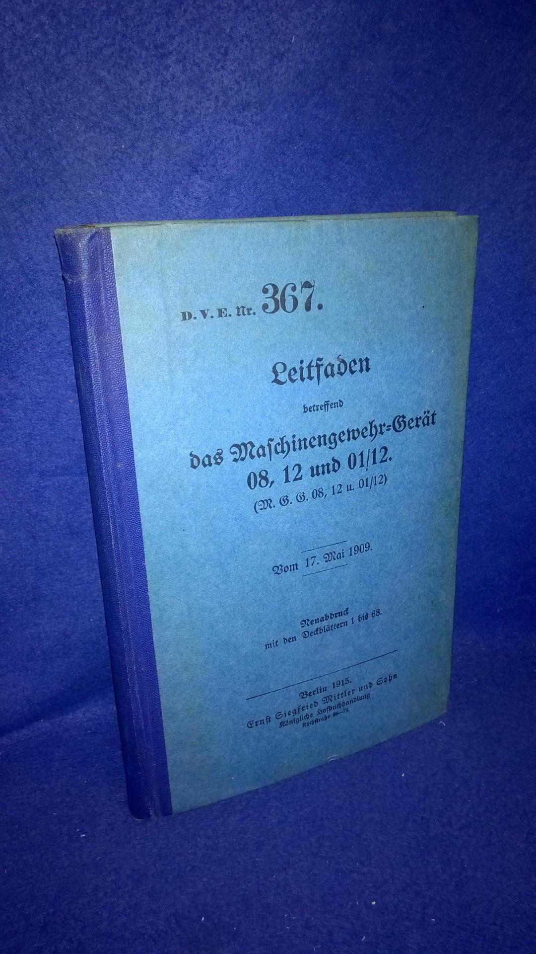 D.V.E. Nr. 367. Leitfaden betreffend das Maschinengewehr-Gerät 08,12 und 01/12.(M.G.G 08,12 u. 01/12). vom 17.Mai 1909. Kriegsausgabe 1915! Seltene Rarität!!