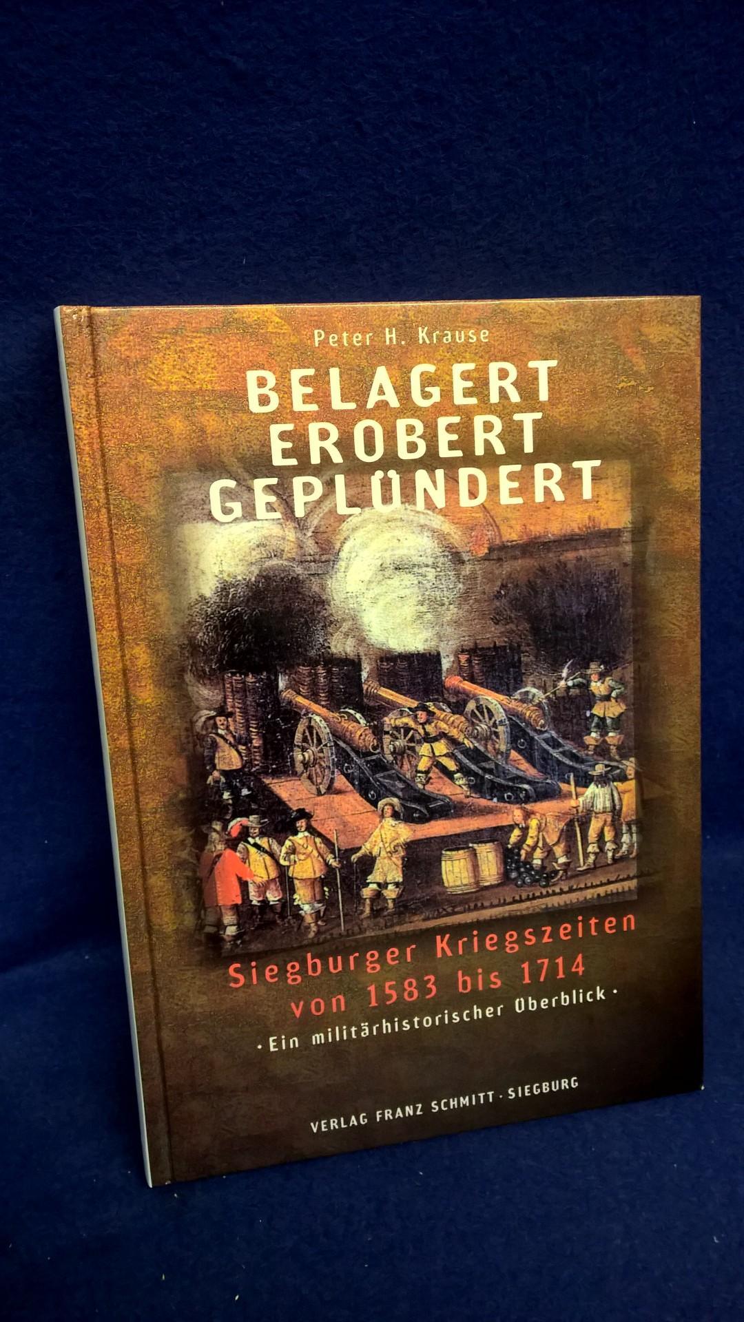 Belagert, Erobert, Geplündert. Siegburger Kriegszeiten von 1583 bis 1714. Ein militärhistorischer Überblick.