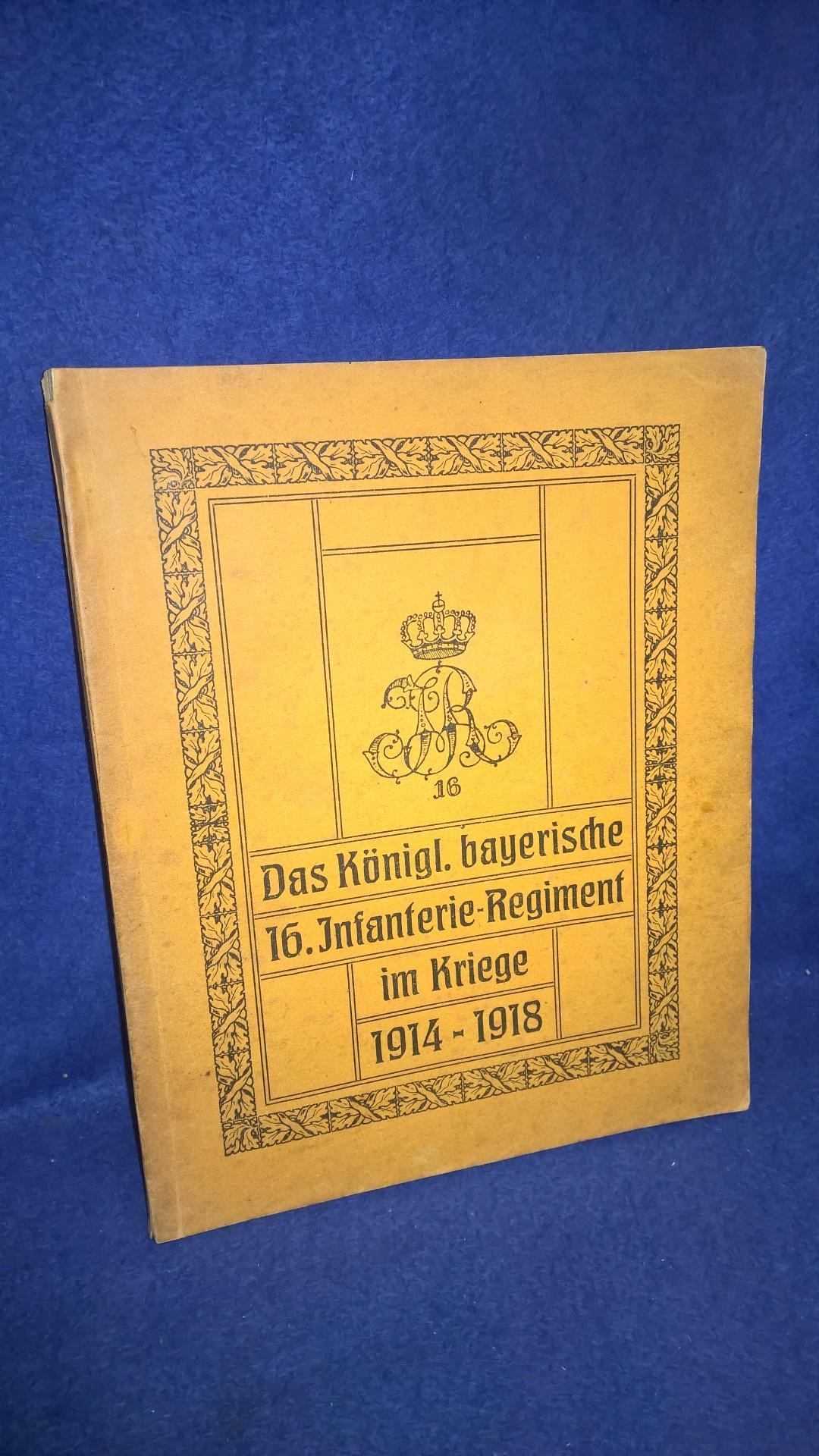 Das Königlich bayerische 16. Infanterie-Regiment im Kriege 1914 - 1918.