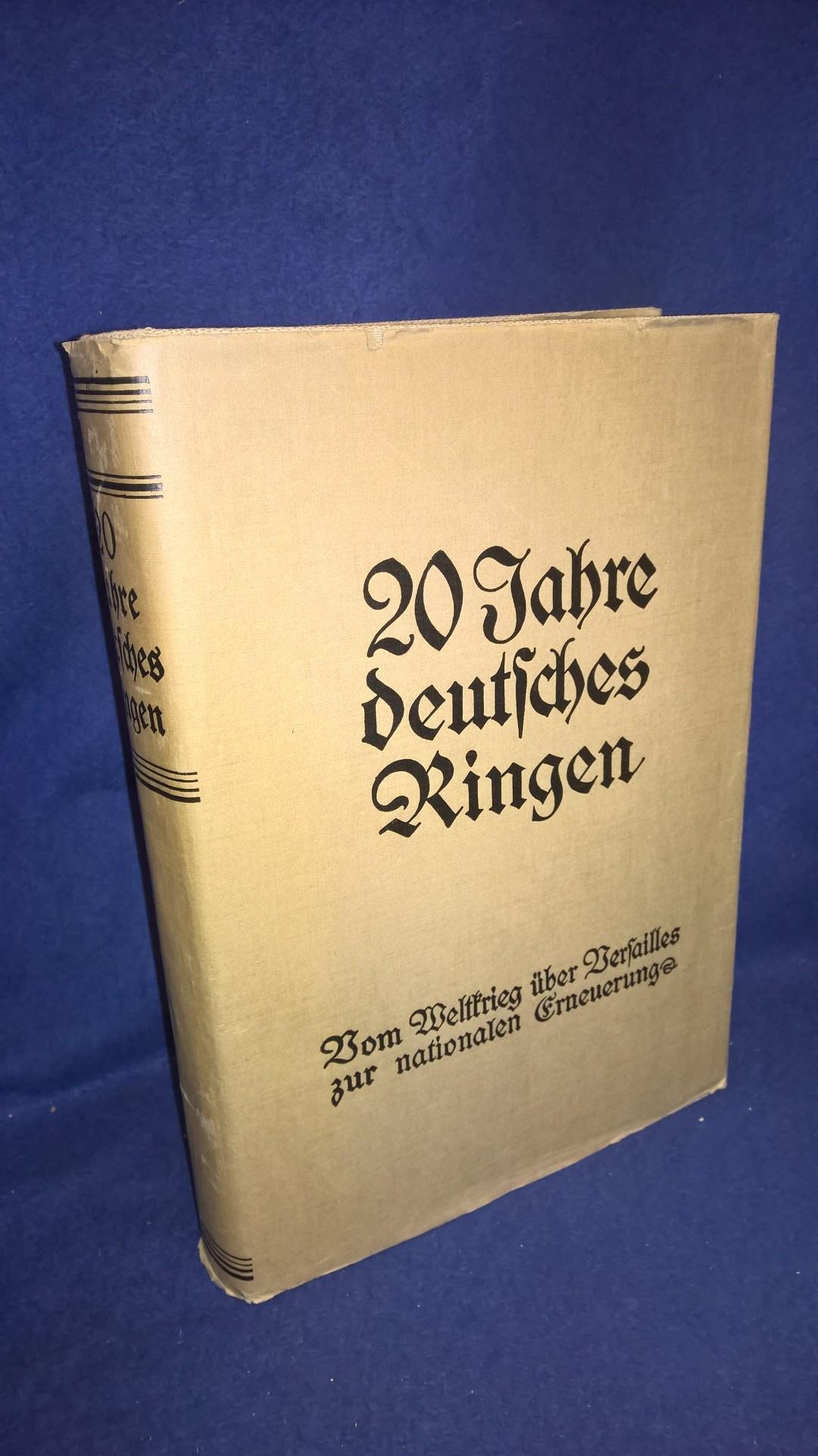 Zwanzig Jahre deutsches Ringen. Vom Weltkrieg über Versailles zur nationalen Erneuerung.