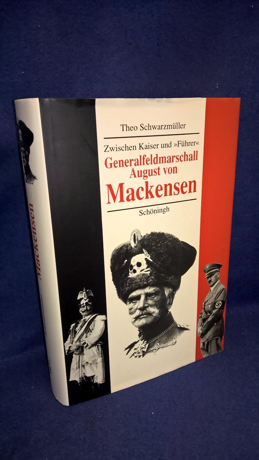 Zwischen Kaiser und Führer - Generalfeldmarschall August von Mackensen - Eine politische Biographie.