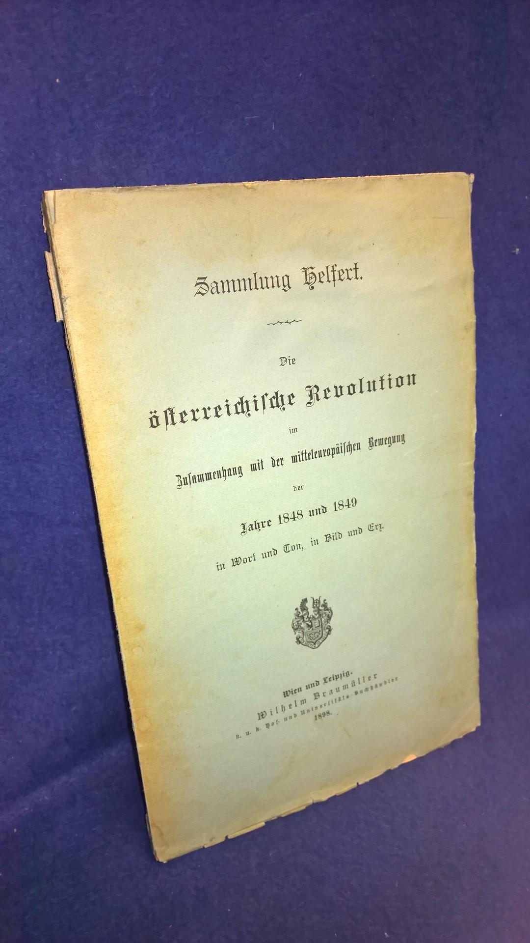 Sammlung Helfert. Die österreichische Revolution im Zusammenhang mit der mitteleuropäischen Bewegung der Jahre 1848 und 1849 in Wort und Ton, in Bild und Erz.