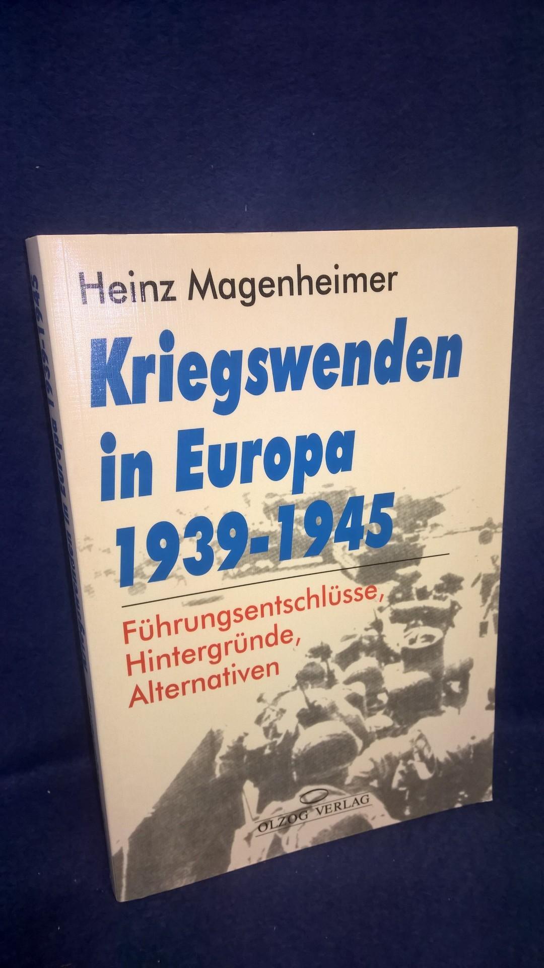 Kriegswenden in Europa 1939-1945: Führungsentschlüsse, Hintergründe, Alternativen.