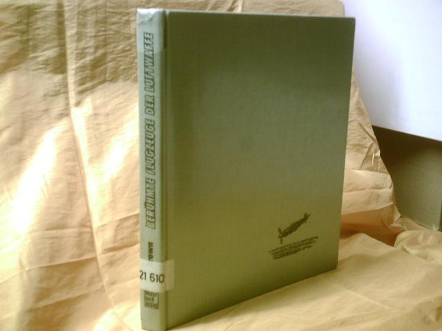 Berühmte Flugzeuge der Luftwaffe 1939 - 1945. Berichte eines Testpiloten