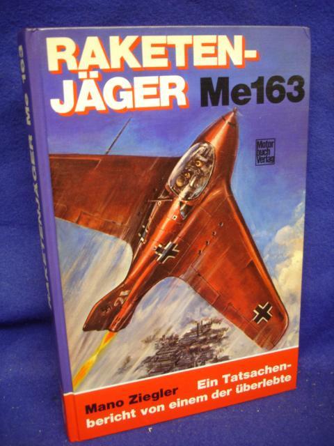 Raketenjäger Me 163. Ein Tatsachenbericht von einem der Überlete.