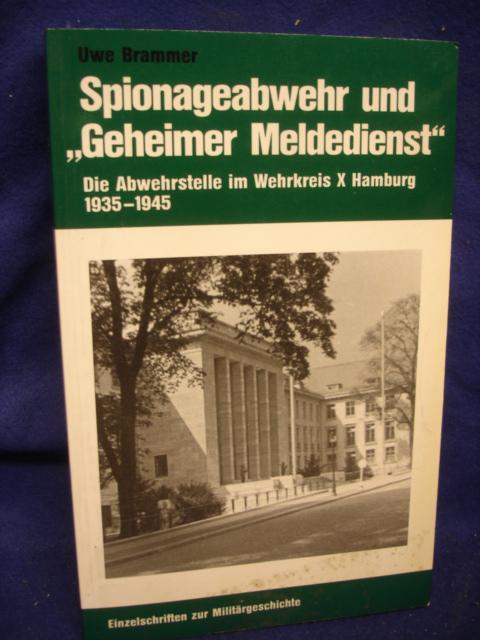 """Spionageabwehr und """"Geheimer Meldedienst"""". Die Abwehrstelle X im Wehrkeis Hamburg 1935-1945."""