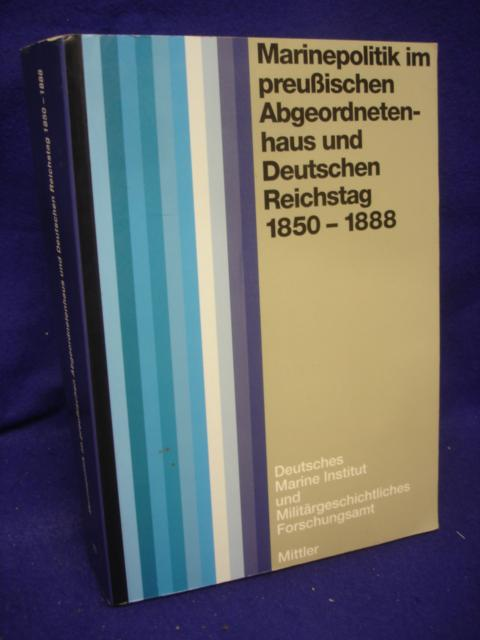 Marinepolitik im preußischen Abgeordnetenhaus und Deutschen Reichstag 1850-1888.