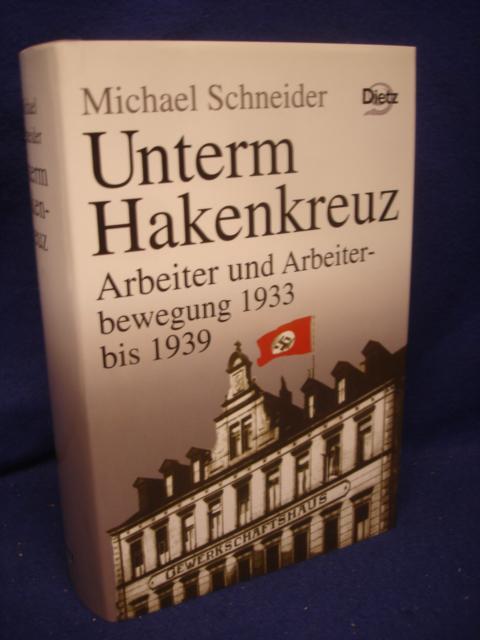 Unterm Hakenkreuz. Arbeiter und Arbeiterbewegung 1933 bis 1939