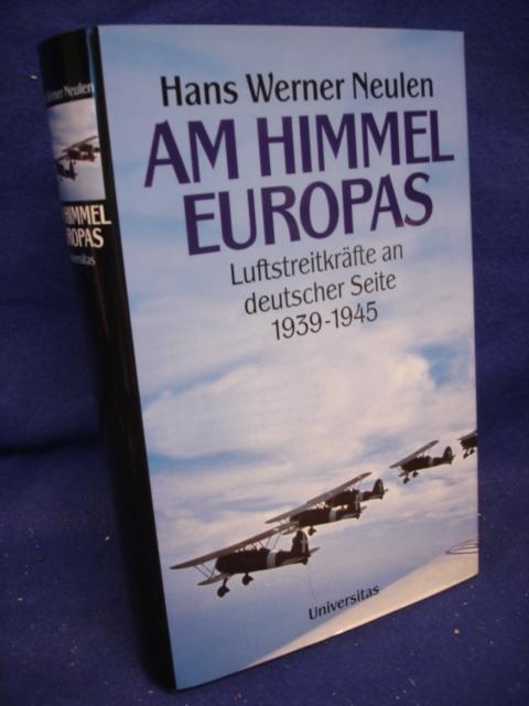 Am Himmel Europas. Luftstreitkräfte an deutscher Seite 1939-1945