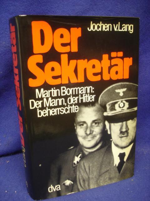 Der Sekretär; Martin Bormann: Der Mann, der Hitler beherrschte