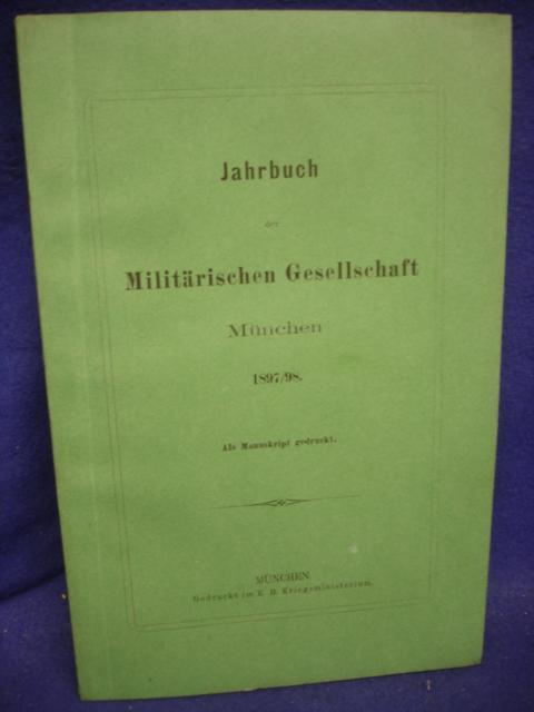 Jahrbuch der Militärischen Gesellschaft München. Jahrgang 1897/98. Aus dem  Inhalt: Belagerung von Mainz 1689/ Bagneux 1870/71/ Reise in Klein-Asien.