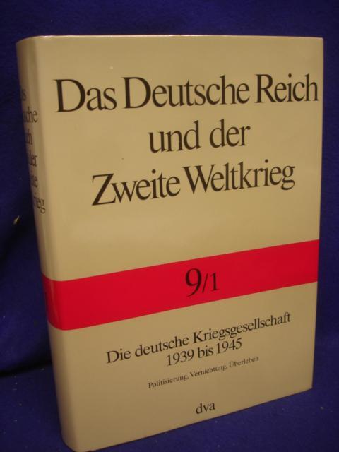 Das Deutsche Reich und der Zweite Weltkrieg , Band 9/1: Die deutsche Kriegsgesellschaft 1939 bis 1945. Politisierung, Vernichtung, Überleben.