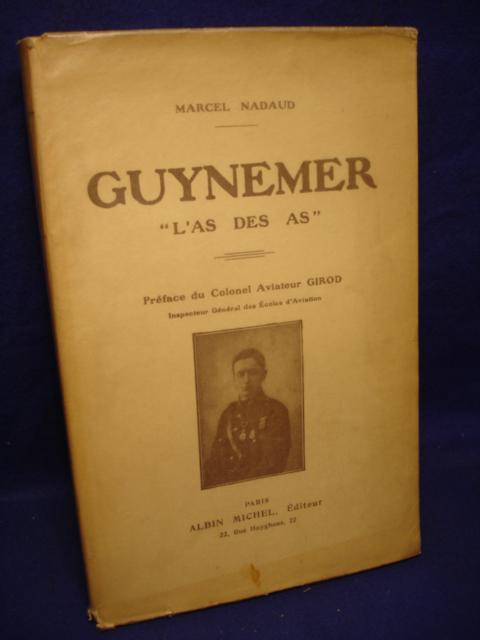 """Guynemer """"L'as des as"""". Preface du Colonel Aviateur Girod, Inspecteur General des Ecoles d'Aviation."""