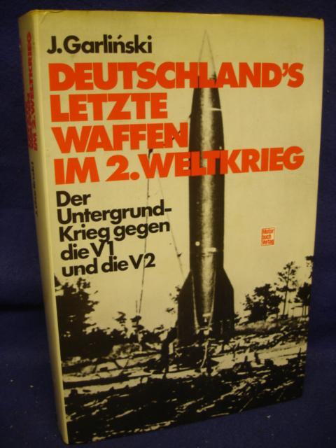 Deutschland´s letzte Waffen im 2. Weltkrieg. Der Untergrundkrieg gegen die V 1 und die V 2.