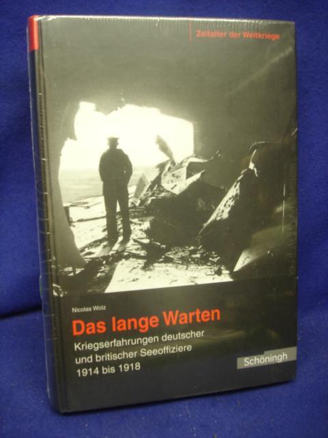 Das lange Warten Kriegserfahrungen deutscher und britischer Seeoffiziere 1914 bis 1918 - Aus der Reihe: Zeitalter der Weltkriege,MGFA