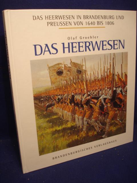 Das Heerwesen in Brandenburg und Preußen von 1640 bis 1806: Das Heerwesen