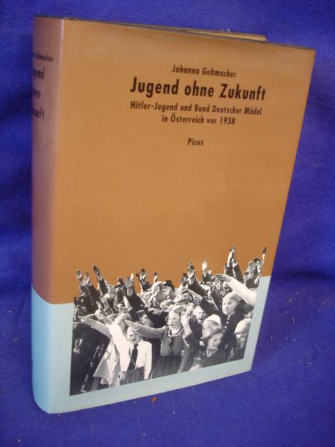 Jugend ohne Zukunft. Hitler-Jugend und Bund deutscher Mädel in Österreich vor 1938