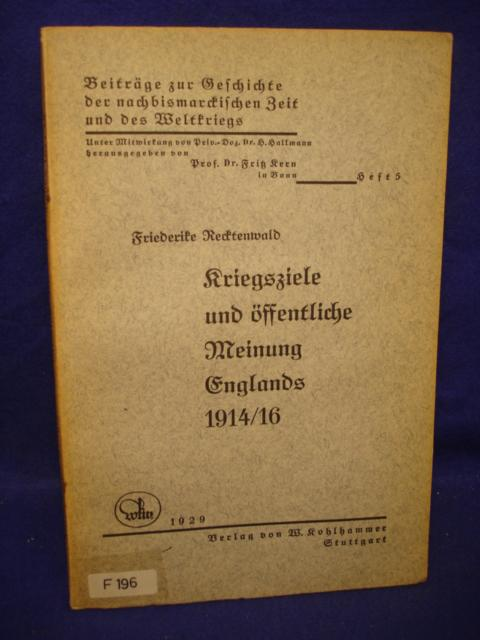Kriegsziele und öffentliche Meinung Englands 1914/16. Beiträge zur Geschichte der nachbismarckischen Zeit und des Weltkriegs, Bd. 5