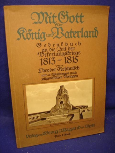 Mit Gott für König und Vaterland. Gedenkbuch an die Zeit der Befreiungskriege 1813 - 1815